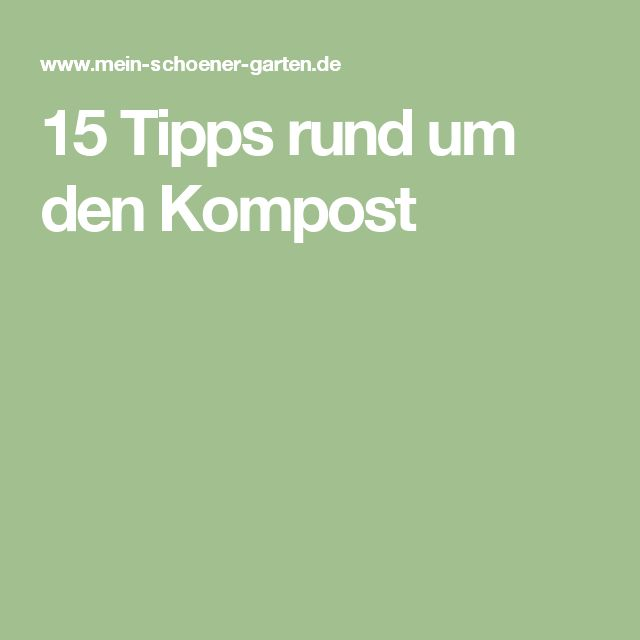 15 Tipps rund um den Kompost