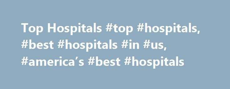 "Top Hospitals #top #hospitals, #best #hospitals #in #us, #america's #best #hospitals http://tennessee.remmont.com/top-hospitals-top-hospitals-best-hospitals-in-us-americas-best-hospitals/  # BEGIN YOUR SEARCH FOR THE TOP HOSPITALS IN AMERICA At Castle Connolly, we are committed to helping you make more informed decisions when it comes to your health. We not only help you find Top Doctor's, but America's best hospitals. Our ""Top Hospital"" search feature offers basic information on the best…"