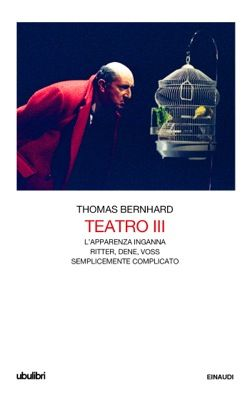 Thomas Bernhard, Teatro III, Collezione Ubulibri - DISPONIBILE ANCHE IN EBOOK