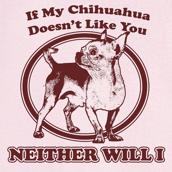 If My Chihuahua Doesn't Like You Funny Novelty T by RogueAttire, $18.99