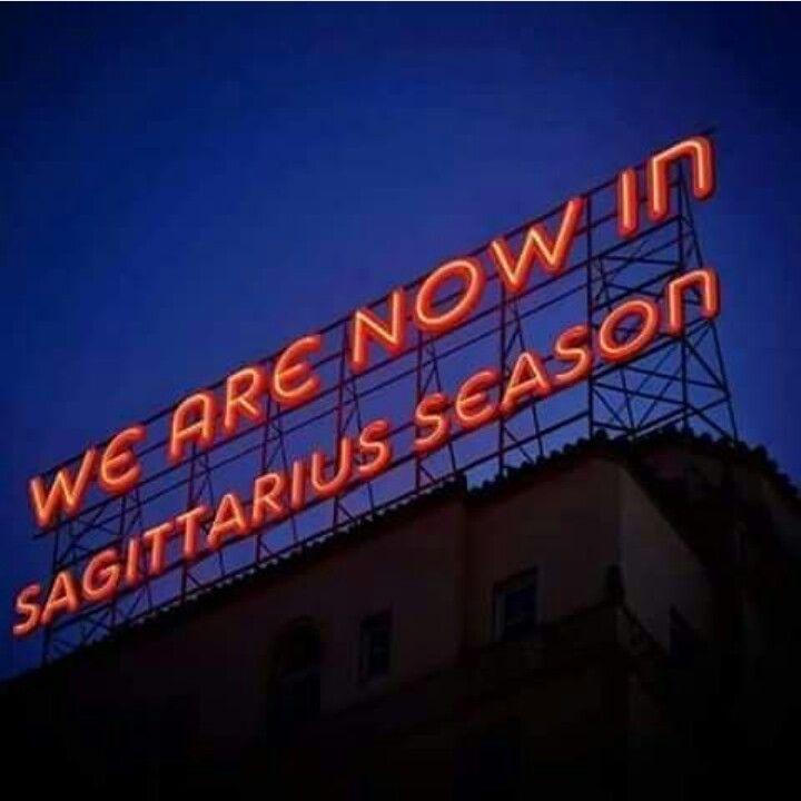 We are now in Sagittarius season                                                                                                                                                                                 More