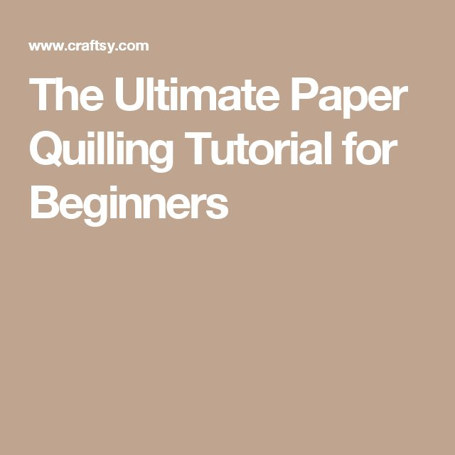 The Ultimate Paper Quilling Tutorial for Beginners                                                                                                                                                     More