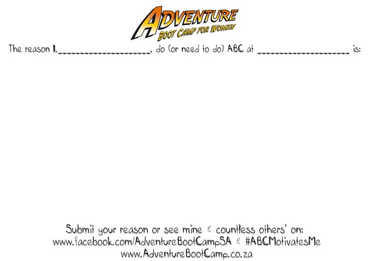 Entry form - print this, write your motivation (be creative!), take a picture of you holding it and email it to competitions@adventurebootcamp.co.za