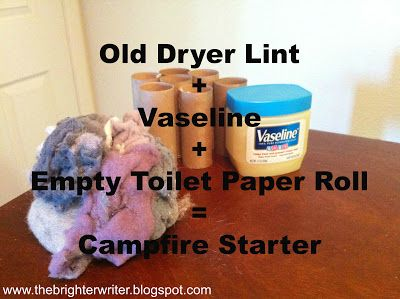 Old dryer lint with Vaseline and an empty toilet paper roll makes a great fire starter that burns for at least 10 minutes. Perfect for camping. www.thebrighterwriter.blogspot.com