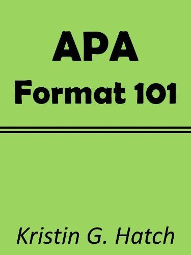 APA Format 101- The Crazy Easy Guide to APA Format For Absolute Beginners by Kristin G. Hatch, http://www.amazon.com/gp/product/B00B43QKZG/ref=cm_sw_r_pi_alp_738arb1ZA3R4X