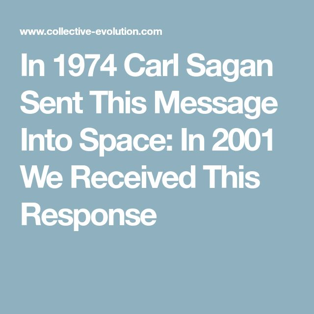 In 1974 Carl Sagan Sent This Message Into Space: In 2001 We Received This Response