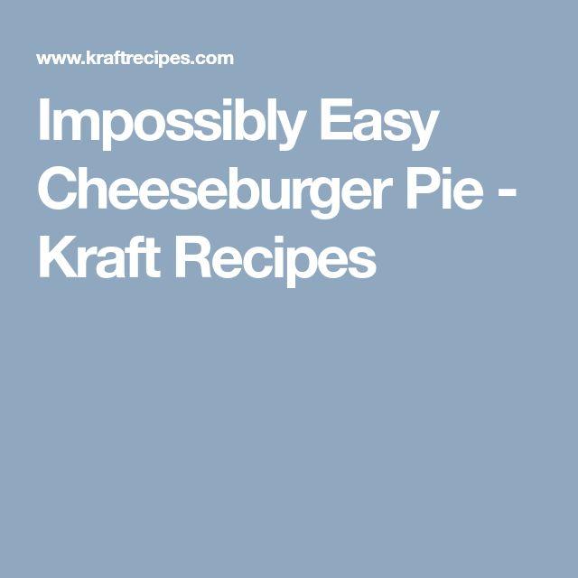 Impossibly Easy Cheeseburger Pie - Kraft Recipes