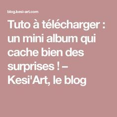 Tuto à télécharger : un mini album qui cache bien des surprises ! – Kesi'Art, le blog