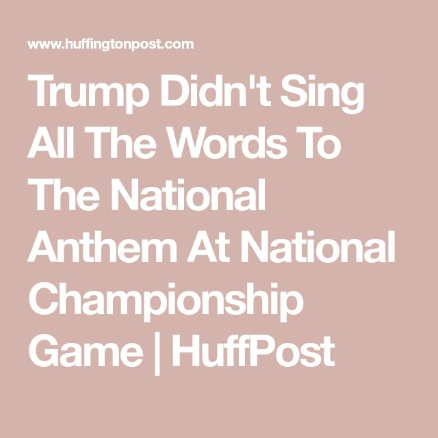 Trump Didn't Sing All The Words To The National Anthem At National Championship Game | HuffPost