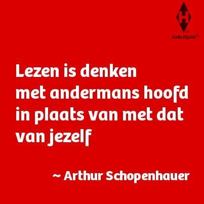 """""""Lezen is denken met andermans hoofd in plaats van met dat van jezelf."""" ~ Arthur Schopenhauer."""
