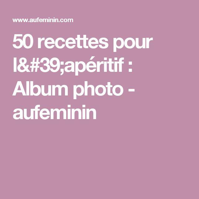 50 recettes pour l'apéritif : Album photo - aufeminin