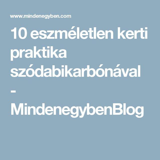 10 eszméletlen kerti praktika szódabikarbónával - MindenegybenBlog