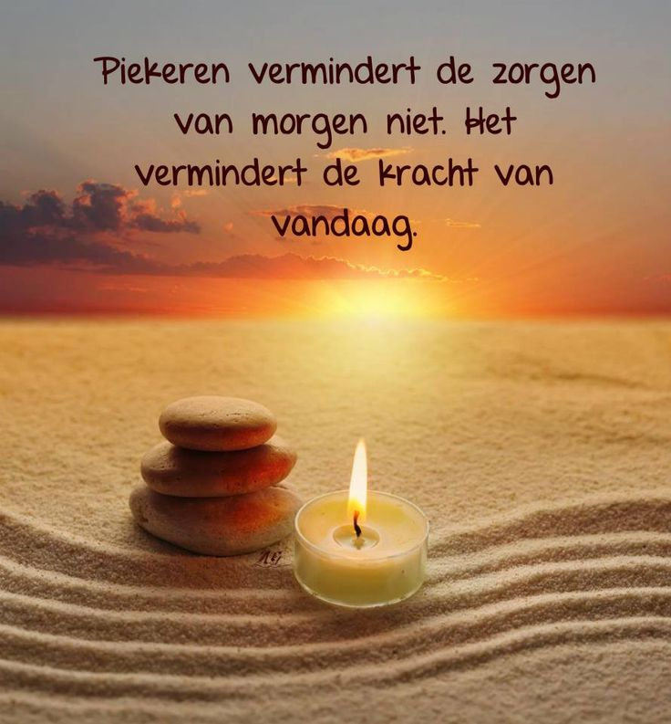 'Piekeren vermindert de zorgen van morgen niet. Het vermindert de kracht van vandaag.'