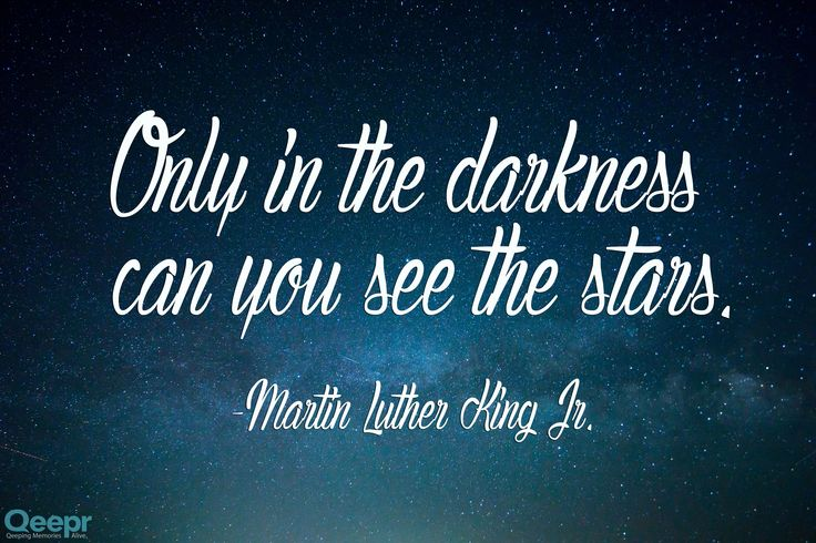 """""""Only in the darkness can you see the stars."""""""