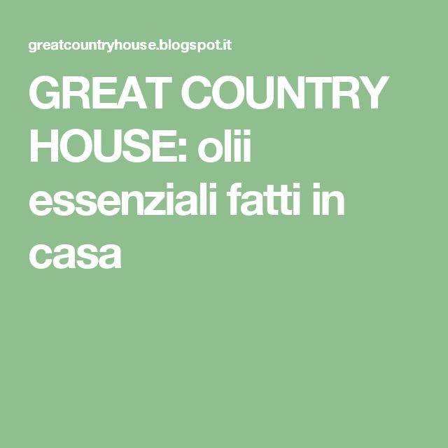 GREAT COUNTRY HOUSE: olii essenziali fatti in casa
