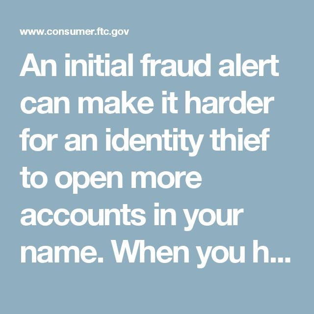 An initial fraud alert can make it harder for an identity thief to open more accounts in your name. When you have an alert on your report, a business must verify your identity before it issues credit, so it may try to contact you. The initial alert stays on your report for at least 90 days. You can renew it after 90 days. It allows you to order one free copy of your credit report from each of the three credit reporting companies. Be sure the credit reporting companies have your current…