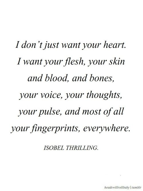 .: Thoughts, Heart, Dirty Romantic Quotes, Isobel Thrill, I Want You Forever Quotes, Secret, Passion, Fingerprints Everywh, Fingerprints Quotes