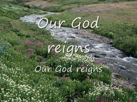 Our God Reigns. One of my favorite quiet time praise songs.