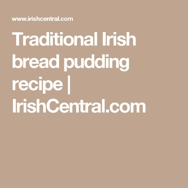 Traditional Irish bread pudding recipe   IrishCentral.com