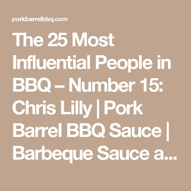 The 25 Most Influential People in BBQ – Number 15: Chris Lilly | Pork Barrel BBQ Sauce | Barbeque Sauce and Dry Rubs