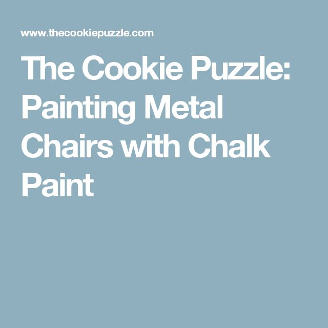 The Cookie Puzzle: Painting Metal Chairs with Chalk Paint