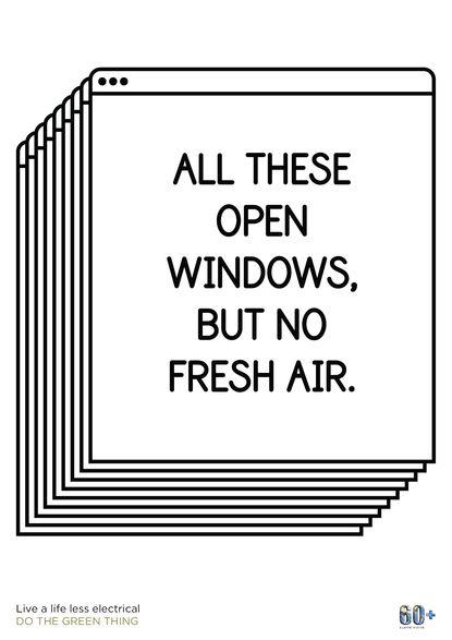 """""""Tantas ventanas abiertas, pero sin aire fresco"""" Vive una vida menos eléctrica. Sal un ratico."""