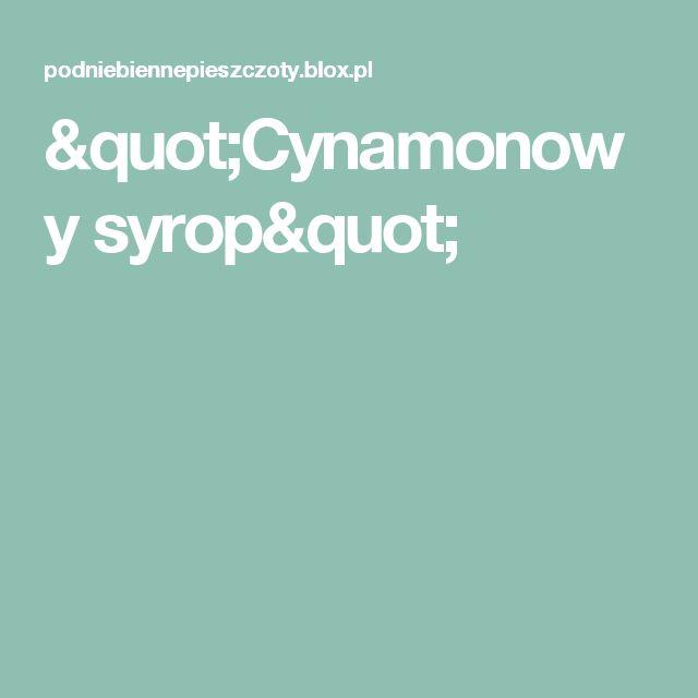 """""""Cynamonowy syrop"""""""