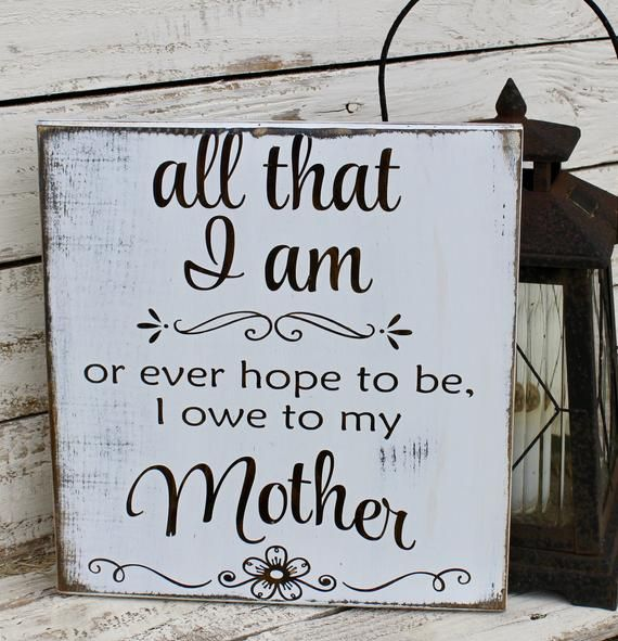 All That I Am Or Hope To Be I Owe To My Mother Wooden Plaque For