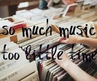 so much music, so little time