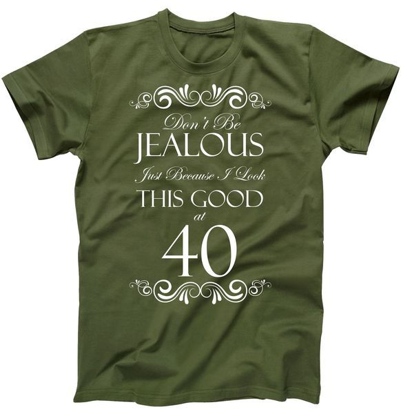 40th Birthday Don T Be Jealous Just Because I Look This Good At 40 T Shirt Girls Weekend Shirts 40th Birthday Funny 40th Birthday Shirts