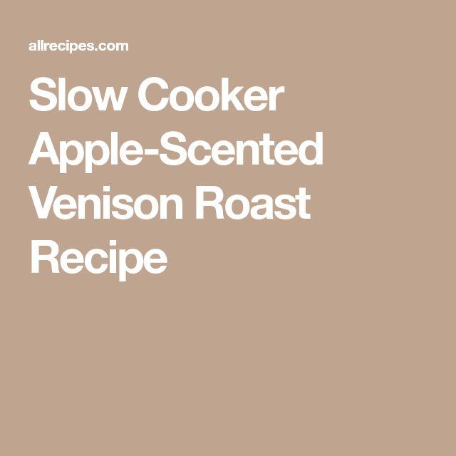 Slow Cooker Apple-Scented Venison Roast Recipe