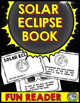 SOLAR ECLIPSE READER (MINI BOOK CONTAINING 9 PAGES + BOOK COVER) Kids will surely enjoy reading this cute and informative solar eclipse book! This resource contains a simple reader about the solar eclipse in black and white. Simply print and go!
