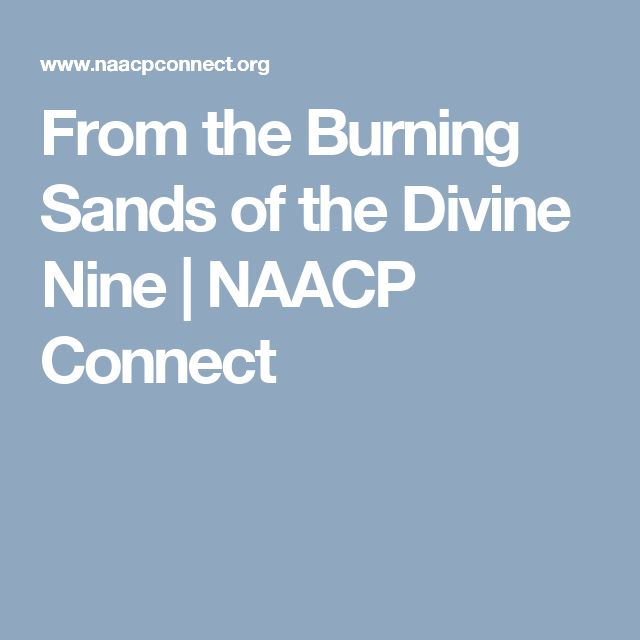 From the Burning Sands of the Divine Nine | NAACP Connect