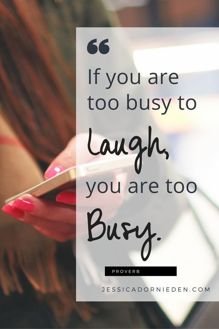 """If you are too busy to Laugh, you are too Busy."" - Proverb #quotes #overwhelm #busyness"