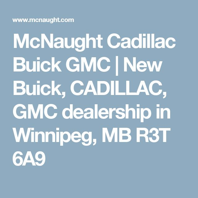 McNaught Cadillac Buick GMC | New Buick, CADILLAC, GMC dealership in Winnipeg, MB R3T 6A9