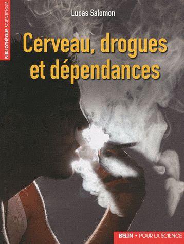 Cerveau, drogues et dépendances [Texte imprimé] / Lucas      Salomon. http://scd.summon.serialssolutions.com/search?s.q=isbn:(9782701151137)