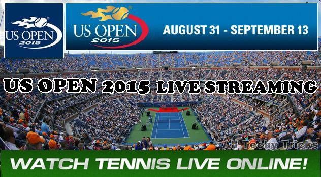 US Open 2015 Live Streaming Watch Tennis Online free TV Hd.US Open 2015 live stream,Live Scores and results free.US Open 2015 live video Espn tennis channel