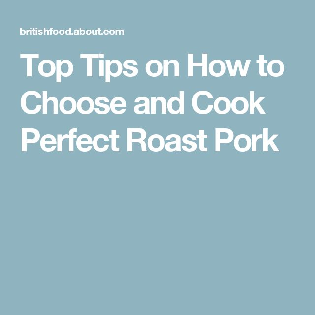 Top Tips on How to Choose and Cook Perfect Roast Pork