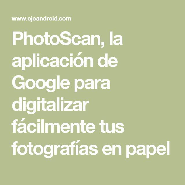 PhotoScan, la aplicación de Google para digitalizar fácilmente tus fotografías en papel