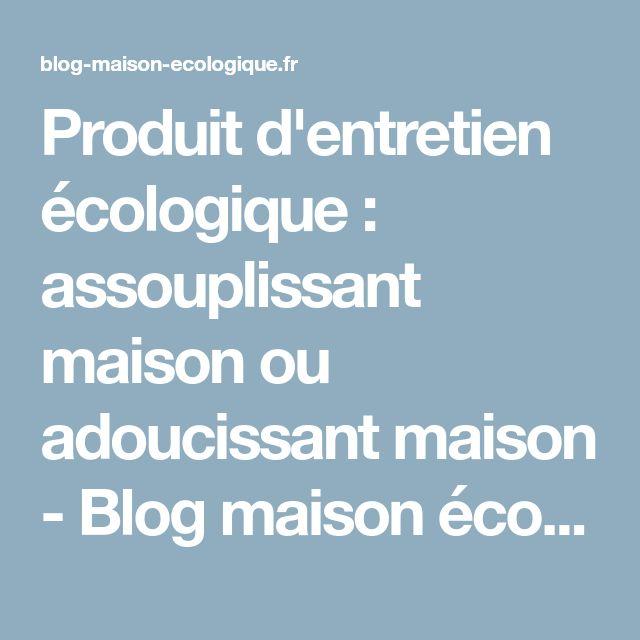 Produit d'entretien écologique : assouplissant maison ou adoucissant maison - Blog maison écologique : le green blog