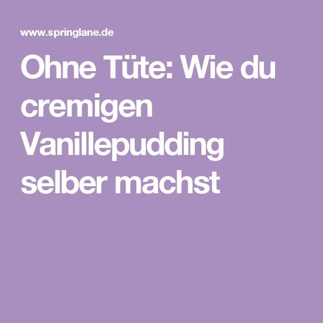 Ohne Tüte: Wie du cremigen Vanillepudding selber machst