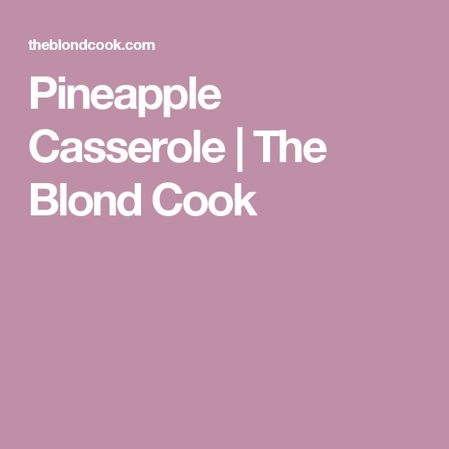 Pineapple Casserole | The Blond Cook