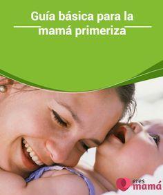 Guía básica para la #mamá primeriza La #llegada de tu #bebé es el momento más dulce que puedas experimentar como mujer. Prepárate con esta #guía básica para la mamá #primeriza.