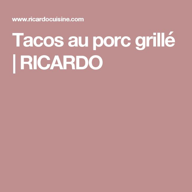 Tacos au porc grillé | RICARDO