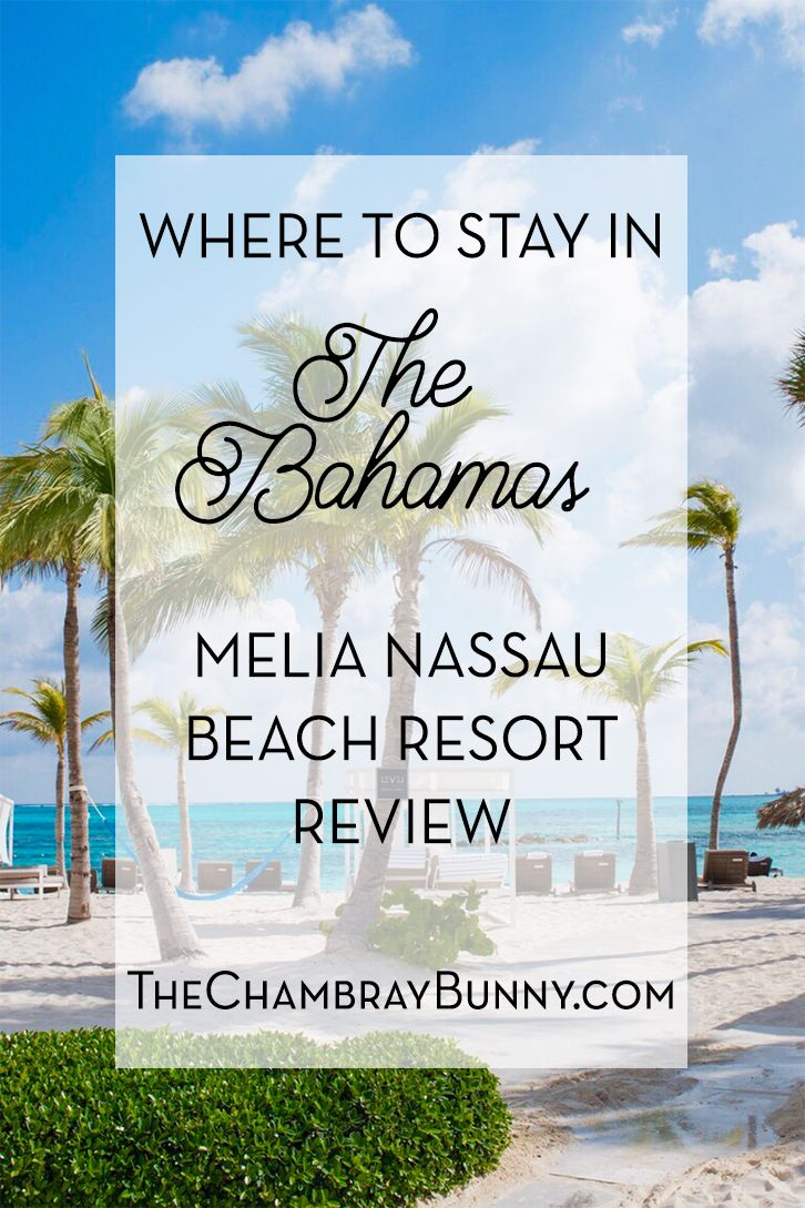 Where to Stay In The Bahamas  - 9 Days in The Bahamas! Melia Nassau Beach Resort Review   The Chambray Bunny http://www.thechambraybunny.com