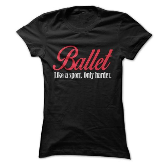 Ballet Like A Sport. Only Harder. - #shirt for women #poncho sweater. WANT THIS => https://www.sunfrog.com/Fitness/Ballet-Like-A-Sport-Only-Harder-58620534-Ladies.html?68278