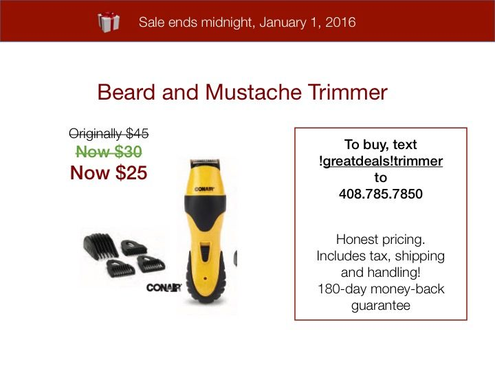 Beard and Mustache Trimmer To buy, text !greatdeals!trimmer to 4087857850 Honest Pricing Includes  Tax, Shipping, Handling, AND a 180-day satisfaction guarantee! Last Minute Christmas Gifts Limited Time Limited Quantity Exclusive Price