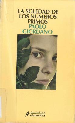 """""""La soledad de los números primos"""". Paolo Giordano. 281 páginas, 16 ejemplares. Narra la conmovedora historia de Alice y Mattia, dos seres cuyas vidas han quedado condicionadas por las consecuencias irreversibles de sendos episodios ocurridos en su niñez. Desde la adolescencia hasta bien entrada la edad adulta, y pese a la fuerte atracción que indudablemente los une, la vida erigirá entre ellos barreras invisibles que pondrán a prueba la solidez de su relación."""