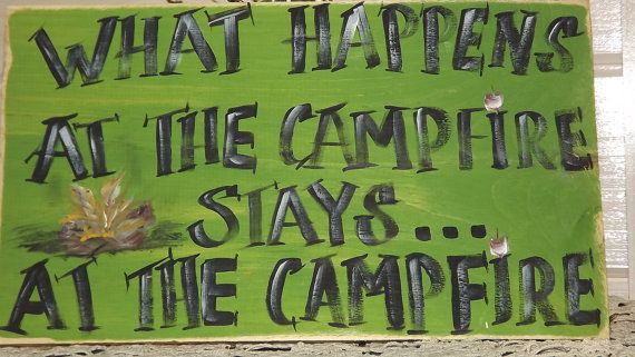 "Camp sign, campfire sign, funny camp sign. "" What happens at the campfire stays at the campfire"""
