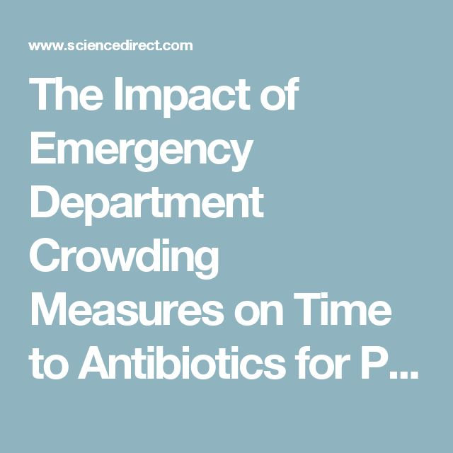 The Impact of Emergency Department Crowding Measures on Time to Antibiotics for Patients With Community-Acquired Pneumonia